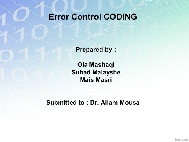 Error Control CODING  Prepared by : Ola Mashaqi Suhad Malayshe Mais Masri  Submitted to : Dr. Allam Mousa