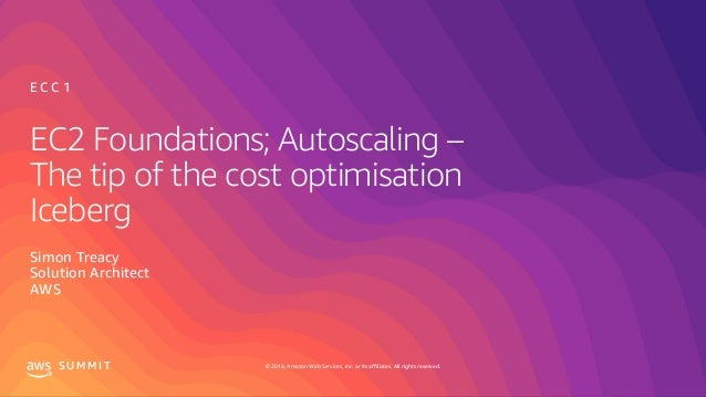 © 2019, Amazon Web Services, Inc. or its affiliates. All rights reserved.S U M M I T EC2 Foundations; Autoscaling – The ti...