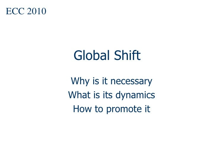Global Shift Why is it necessary What is its dynamics How to promote it ECC 2010