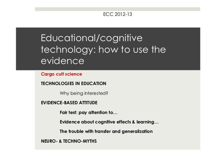 ECC 2012-13Educational/cognitivetechnology: how to use theevidenceCargo cult scienceTECHNOLOGIES IN EDUCATION        Why b...
