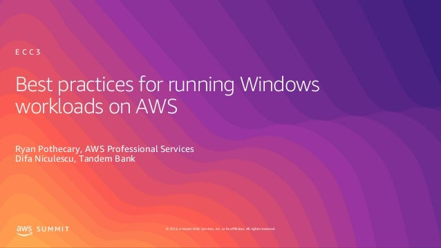� 2019, Amazon Web Services, Inc. or its affiliates. All rights reserved.S U M M I T Best practices for running Windows wo...
