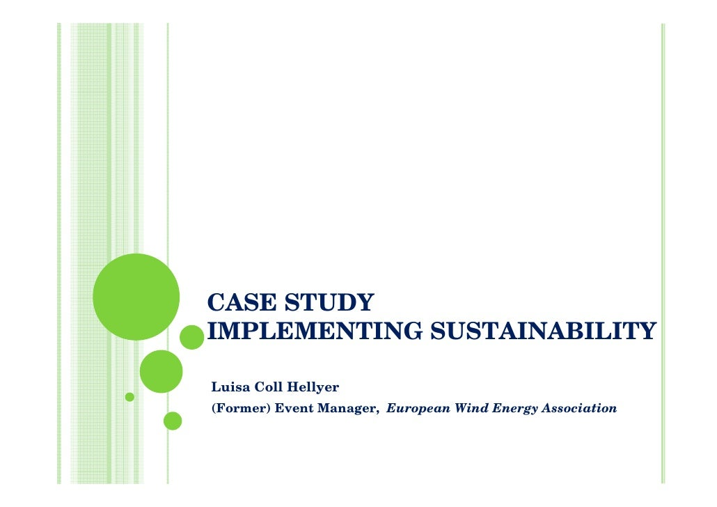 CASE STUDYIMPLEMENTING SUSTAINABILITYLuisa Coll Hellyer(Former) Event Manager, European Wind Energy Association