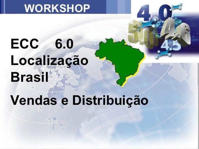 WORKSHOPECC 6.0LocalizaçãoBrasilVendas e Distribuição