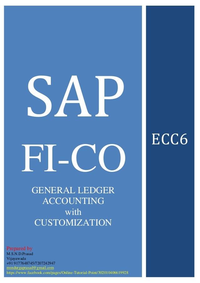 SAP FI-CO ECC6 Prepared by M.S.N.D.Prasad Vijayawada +91 9177648745/7207242947 msndurgaprasad@gmail.com https://www.facebo...