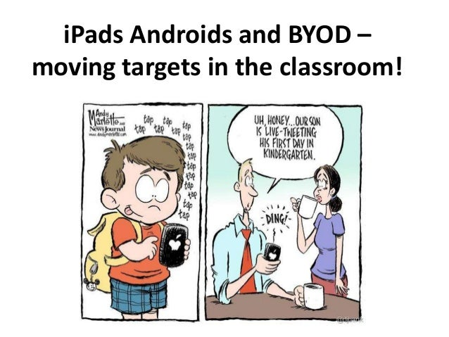 iPads Androids and BYOD – moving targets in the classroom!
