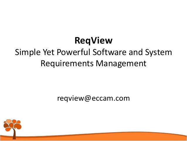 reqview@eccam.com ReqView Simple Yet Powerful Software and System Requirements Management