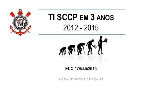 TI SCCP EM 3 ANOS 2012 - 2015 ECC 17/MAR/2015 ALESSANDRO RODOLPHO GONÇALVES