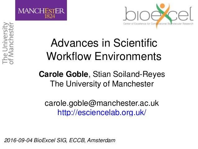2016-09-04 BioExcel SIG, ECCB, Amsterdam Advances in Scientific Workflow Environments Carole Goble, Stian Soiland-Reyes Th...