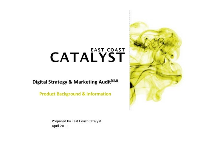 Digital Strategy & Marketing Audit(SM)   Product Background & Information        Prepared by East Coast Catalyst        Ap...