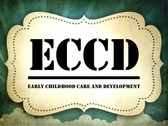ECCDEARLY CHILDHOOD Care and development