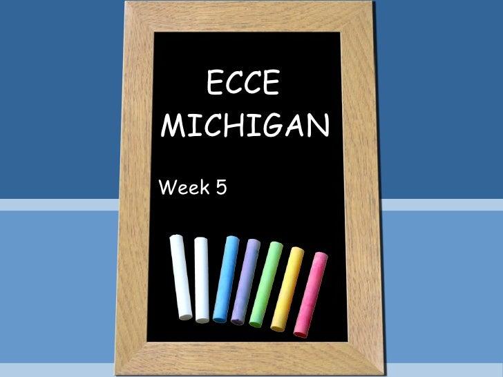 ECCE MICHIGAN Week 5