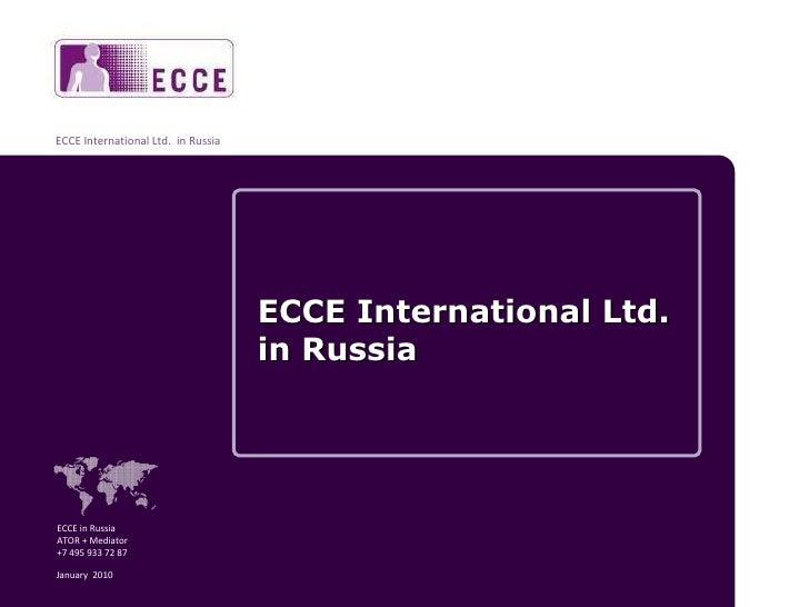ECCE International Ltd. in Russia ECCE in Russia  ATOR + Mediator +7 495 933 72 87 January  2010