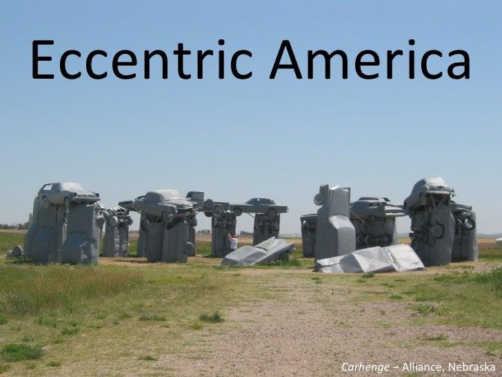 Eccentric America                Carhenge – Alliance, Nebraska