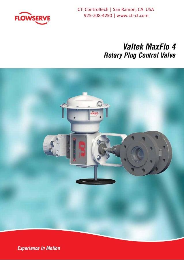 Experience In Motion Valtek MaxFlo 4 Rotary Plug Control Valve CTi Controltech | San Ramon, CA USA 925-208-4250 | www.cti-...