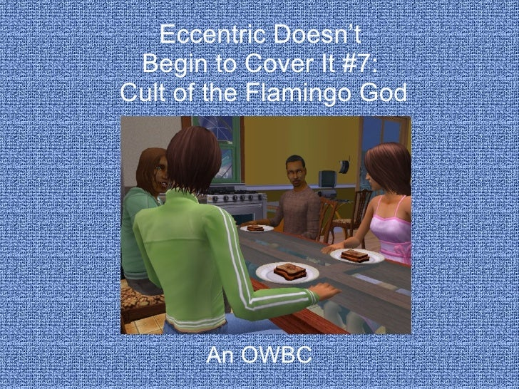 Eccentric Doesn't  Begin to Cover It #7: Cult of the Flamingo God            An OWBC