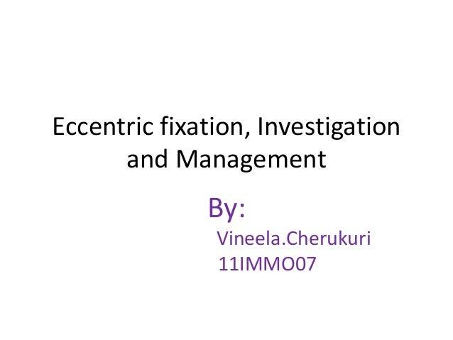 Eccentric fixation, Investigation and Management By: Vineela.Cherukuri 11IMMO07