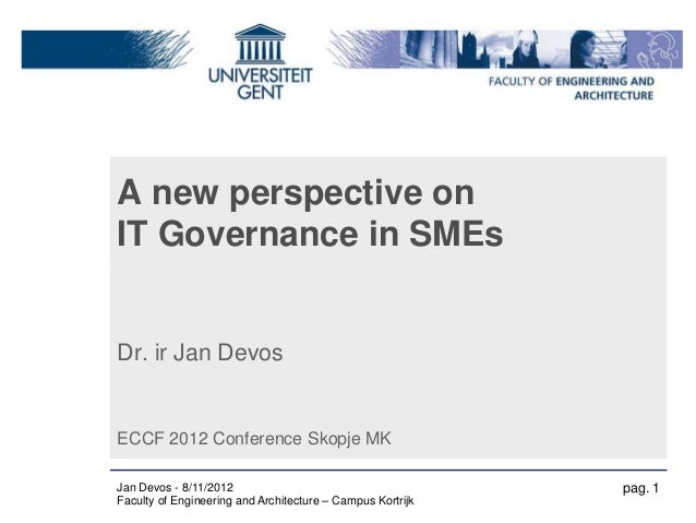 A new perspective onIT Governance in SMEsDr. ir Jan DevosECCF 2012 Conference Skopje MKJan Devos - 8/11/2012              ...