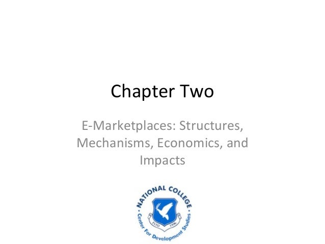 Chapter Two E-Marketplaces: Structures, Mechanisms, Economics, and Impacts