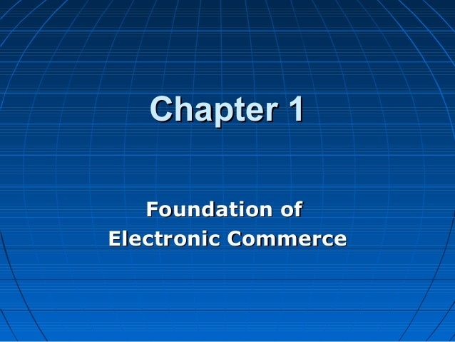 Chapter 1 Foundation of Electronic Commerce
