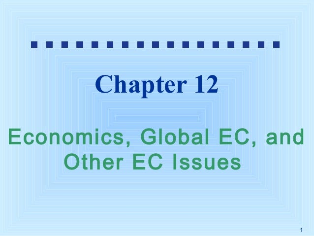 Chapter 12 Economics, Global EC, and Other EC Issues 1