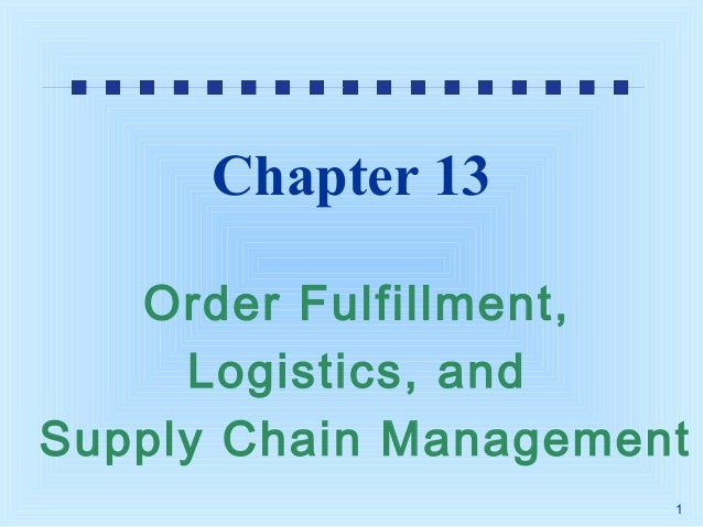 Chapter 13 Order Fulfillment, Logistics, and Supply Chain Management 1