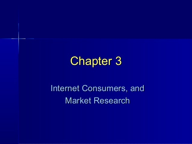 Chapter 3 Internet Consumers, and Market Research