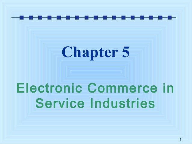 Chapter 5 Electronic Commerce in Service Industries 1