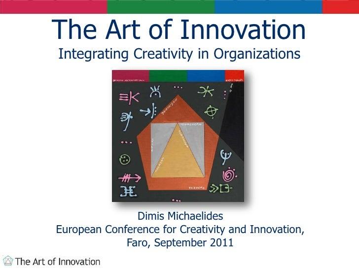The Art of InnovationIntegrating Creativity in Organizations               Dimis MichaelidesEuropean Conference for Creati...