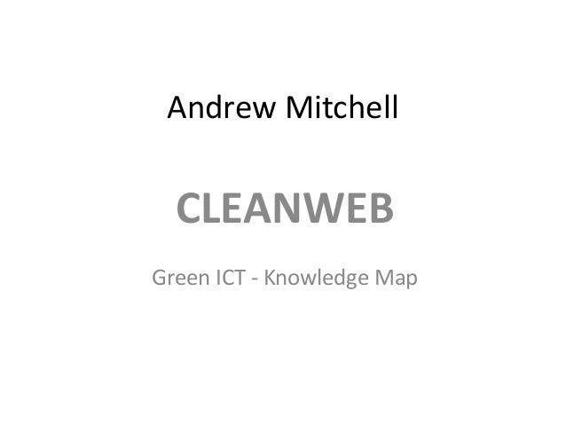 Andrew MitchellCLEANWEBGreen ICT - Knowledge Map