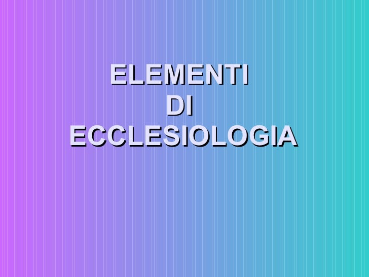ELEMENTI  DI  ECCLESIOLOGIA