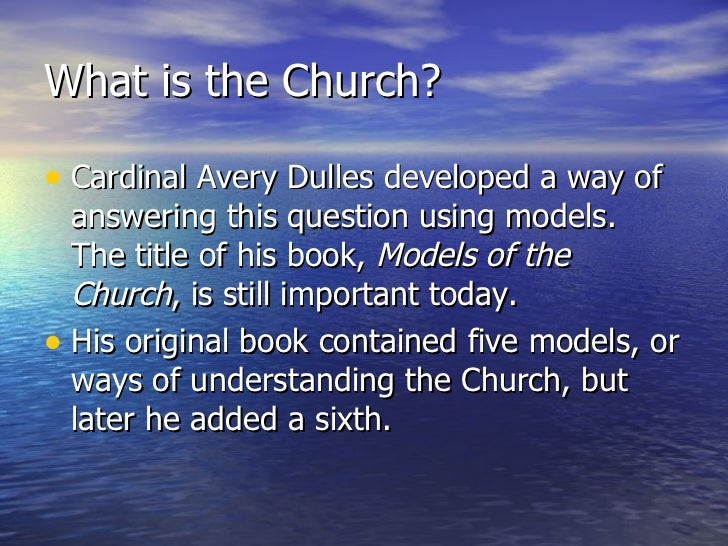 models of the church We believe in the church models of the church before reading further, reflect on and complete these two sentences: 1 something that attracts me to the catholic church.