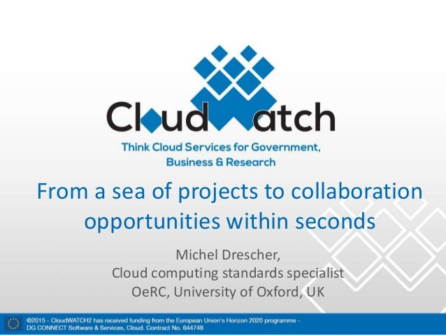 From a sea of projects to collaboration opportunities within seconds Michel Drescher, Cloud computing standards specialist...