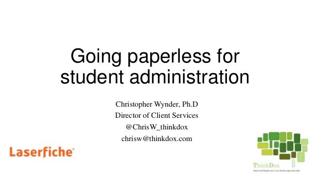 Going paperless for student administration Christopher Wynder, Ph.D Director of Client Services @ChrisW_thinkdox chrisw@th...