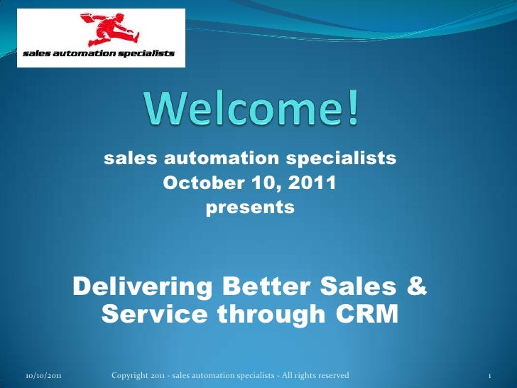 Welcome!<br />sales automation specialists<br />October 10, 2011<br />presents<br />Delivering Better Sales & Service thro...