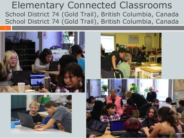 1Elementary Connected ClassroomsSchool District 74 (Gold Trail), British Columbia, CanadaSchool District 74 (Gold Trail), ...