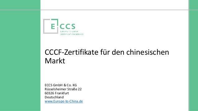 © Europe to China Certification Service CCCF-Zertifikate für den chinesischen Markt ECCS GmbH & Co. KG Rüsselsheimer Straß...