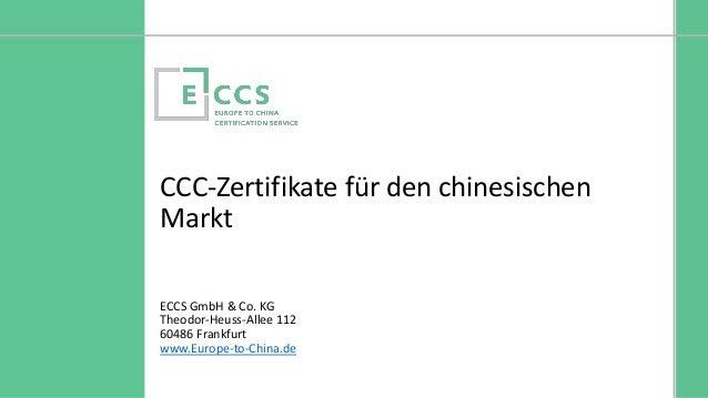 © Europe to China Certification Service CCC-Zertifikate für den chinesischen Markt ECCS GmbH & Co. KG Theodor-Heuss-Allee ...