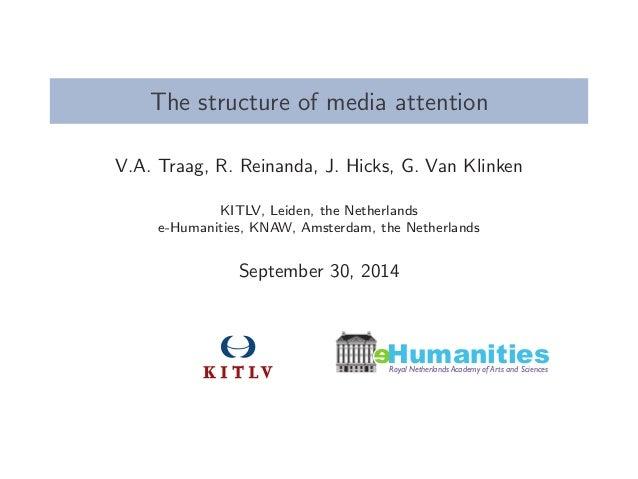 The structure of media attention  V.A. Traag, R. Reinanda, J. Hicks, G. Van Klinken  KITLV, Leiden, the Netherlands  e-Hum...