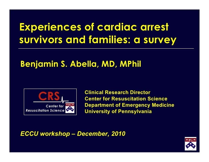 Experiences of cardiac arrestsurvivors and families: a surveyBenjamin S. Abella, MD, MPhil        CRS                     ...