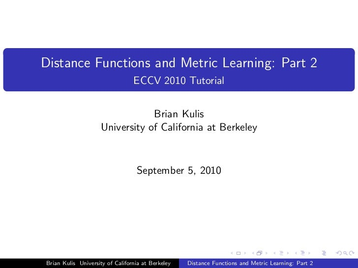 Distance Functions and Metric Learning: Part 2                                 ECCV 2010 Tutorial                         ...