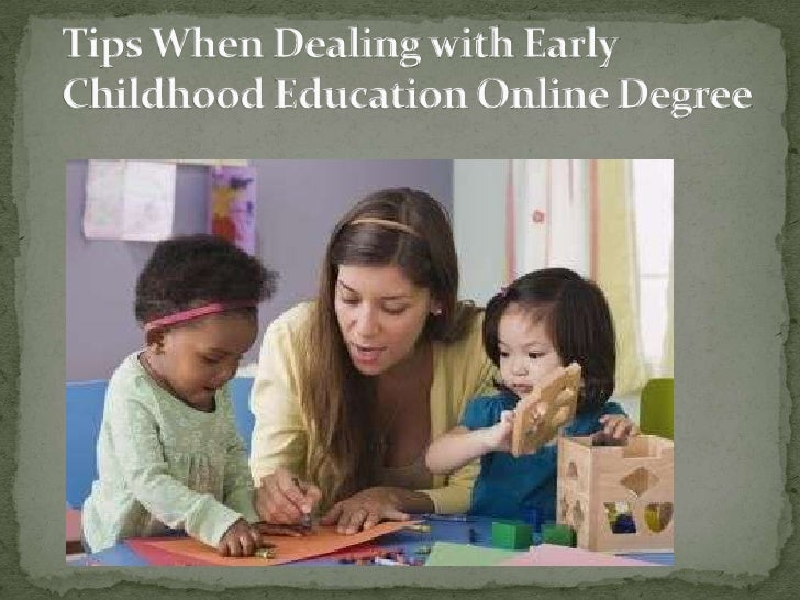Tips When Dealing With Early Childhood Education Online Degree