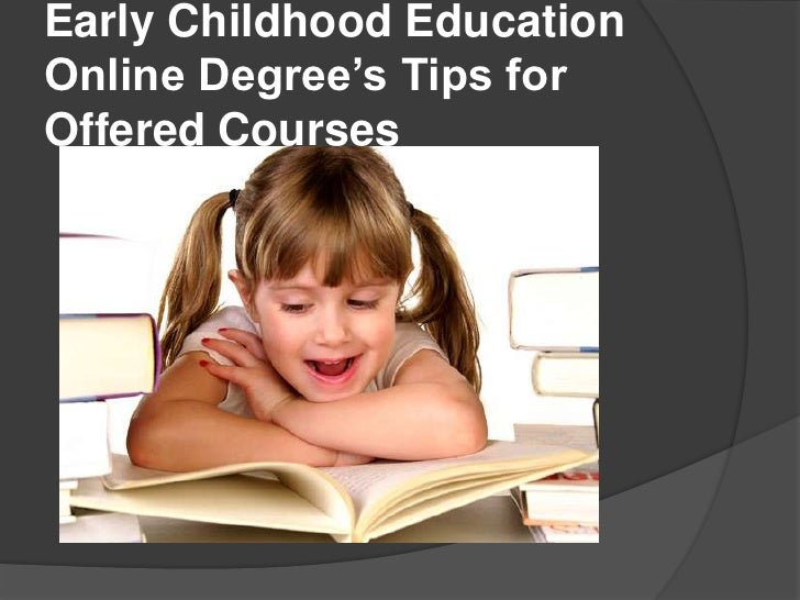 Early Childhood EducationOnline Degree's Tips forOffered Courses