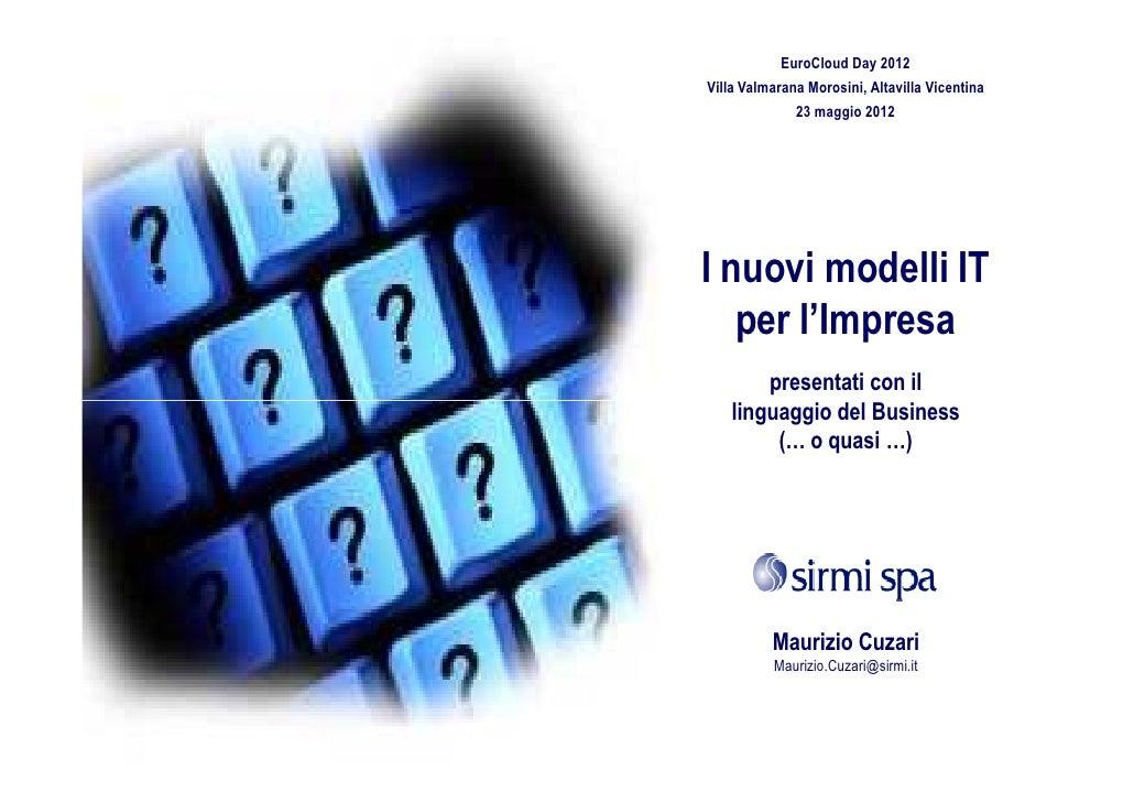 EuroCloud Day 2012Villa Valmarana Morosini, Altavilla Vicentina              23 maggio 2012I nuovi modelli IT   per l'Impr...