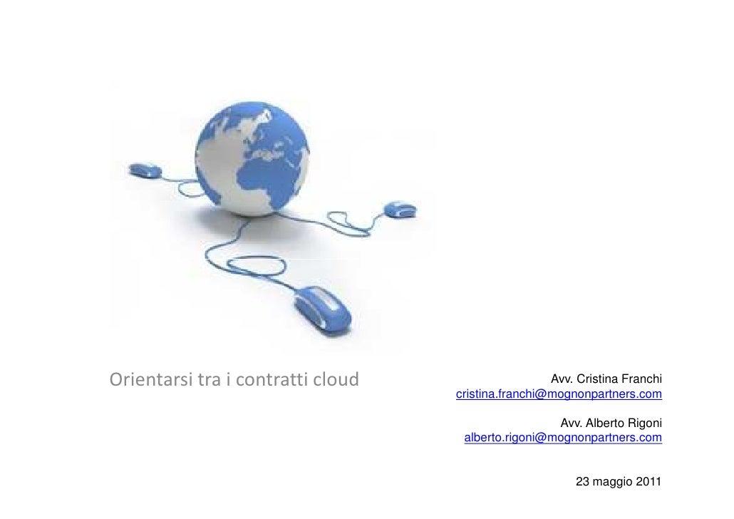 Orientarsi tra i contratti cloud                    Avv. Cristina Franchi                                   cristina.franc...
