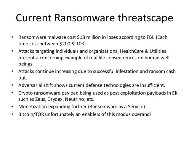 Current Ransomware threatscape • Ransomware malware cost $18 million in loses according to FBI. (Each time cost between $2...