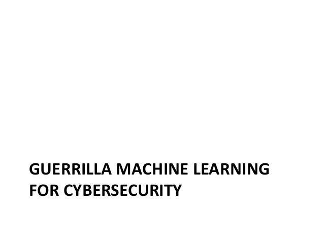 GUERRILLA MACHINE LEARNING FOR CYBERSECURITY