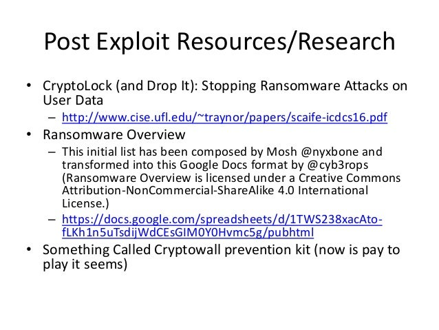 Post Exploit Resources/Research • CryptoLock (and Drop It): Stopping Ransomware Attacks on User Data – http://www.cise.ufl...