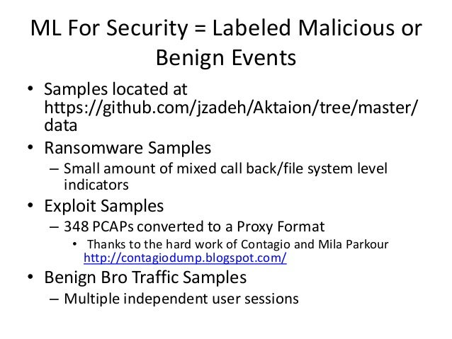 ML For Security = Labeled Malicious or Benign Events • Samples located at https://github.com/jzadeh/Aktaion/tree/master/ d...