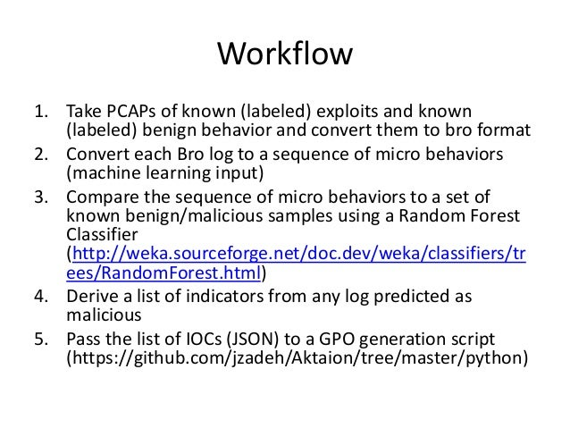 Workflow 1. Take PCAPs of known (labeled) exploits and known (labeled) benign behavior and convert them to bro format 2. C...