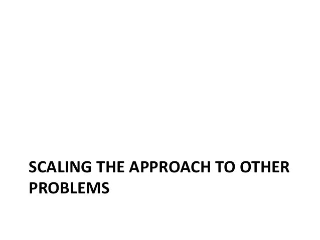 SCALING THE APPROACH TO OTHER PROBLEMS